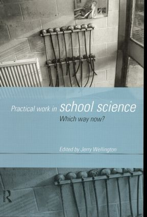 Practical Work in School Science: Which Way Now? book cover