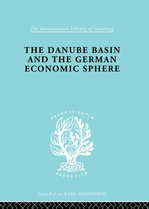 The Danube Basin and the German Economic Sphere: 1st Edition (Hardback) book cover
