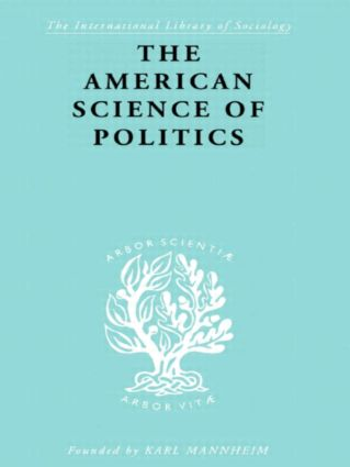 The American Science of Politics: Its Origins and Conditions (Hardback) book cover