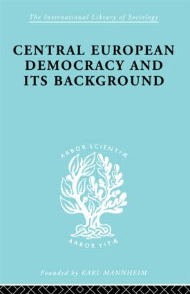 Central European Democracy and its Background: Economic and Political Group Organizations, 1st Edition (Hardback) book cover