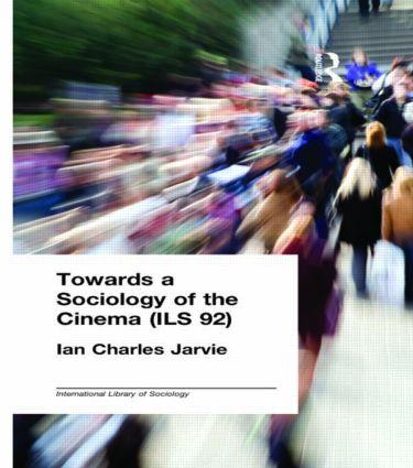 Towards a Sociology of the Cinema (ILS 92): 1st Edition (Hardback) book cover