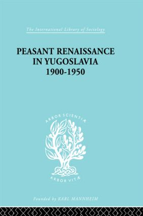 Peasant Renaissance in Yugoslavia 1900 -1950: A Study of Development of Yugoslavia as Affected by Education book cover