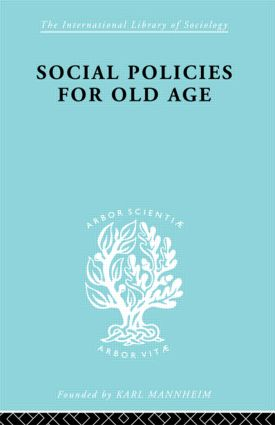 Social Policies for Old Age: A Review of Social Provision for Old Age in Great Britain book cover
