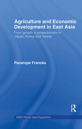 Agriculture and Economic Development in East Asia: From Growth to Protectionism in Japan, Korea and Taiwan, 1st Edition (Hardback) book cover