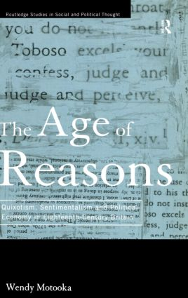 The Age of Reasons: Quixotism, Sentimentalism, and Political Economy in Eighteenth Century Britain (Hardback) book cover