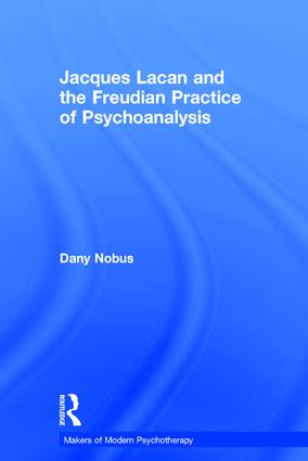 Jacques Lacan and the Freudian Practice of Psychoanalysis: 1st Edition (Hardback) book cover