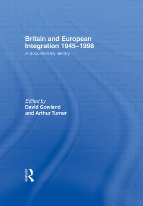 Britain and European Integration 1945-1998: A Documentary History (Hardback) book cover