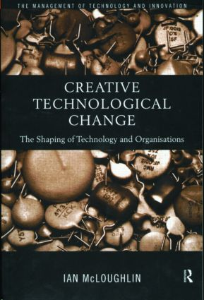 Creative Technological Change: The Shaping of Technology and Organisations (Paperback) book cover
