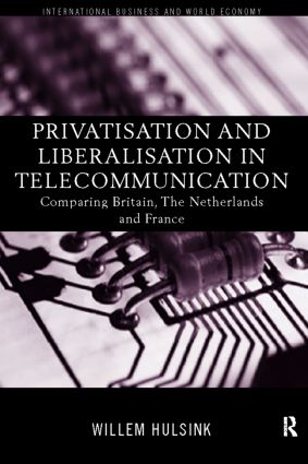 Privatisation and Liberalisation in European Telecommunications: Comparing Britain, the Netherlands and France (Hardback) book cover