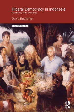 Illiberal Democracy in Indonesia: The Ideology of the Family State (Hardback) book cover