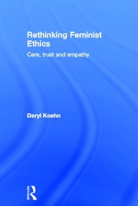 Rethinking Feminist Ethics: Care, Trust and Empathy, 1st Edition (Hardback) book cover