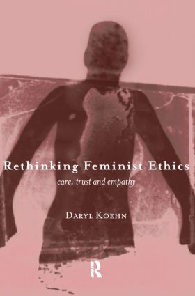 Rethinking Feminist Ethics: Care, Trust and Empathy, 1st Edition (e-Book) book cover