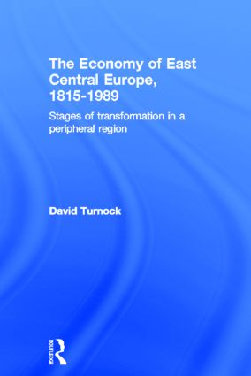 The Economy of East Central Europe, 1815-1989: Stages of Transformation in a Peripheral Region (Hardback) book cover