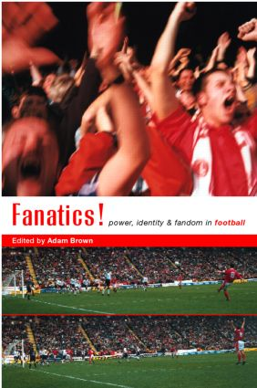 Fanatics: Power, Identity and Fandom in Football (Paperback) book cover