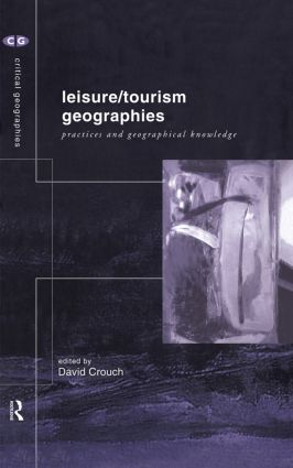 Leisure/Tourism Geographies: Practices and Geographical Knowledge book cover