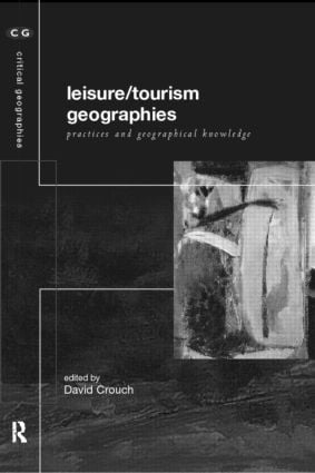 Leisure/Tourism Geographies: Practices and Geographical Knowledge, 1st Edition (Paperback) book cover