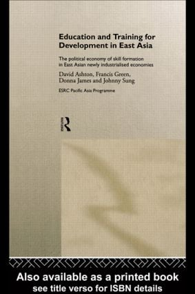 Education and Training for Development in East Asia: The Political Economy of Skill Formation in Newly Industrialised Economies, 1st Edition (Hardback) book cover