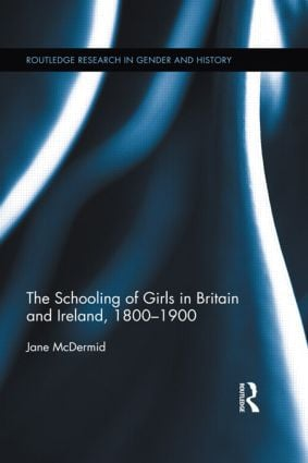 The Schooling of Girls in Britain and Ireland, 1800- 1900 (Hardback) book cover