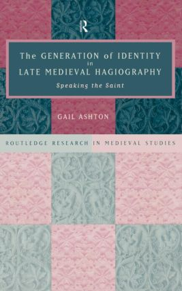 The Generation of Identity in Late Medieval Hagiography: Speaking the Saint (Hardback) book cover
