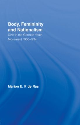 Body, Femininity and Nationalism: Girls in the German Youth Movement 1900–1934 book cover