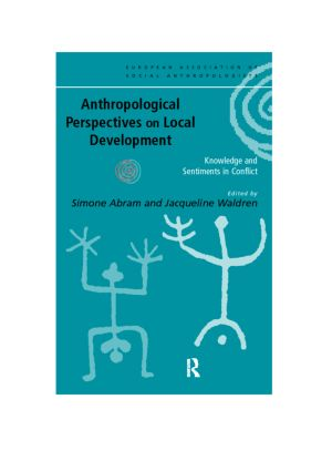 Anthropological Perspectives on Local Development: Knowledge and sentiments in conflict book cover