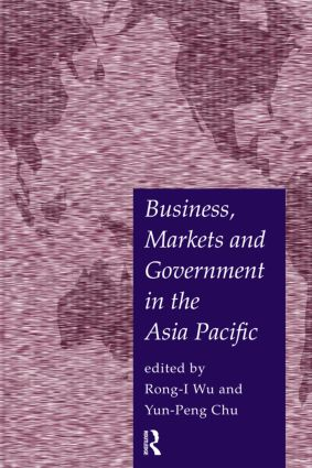 Business, Markets and Government in the Asia-Pacific: Competition Policy, Convergence and Pluralism, 1st Edition (Paperback) book cover