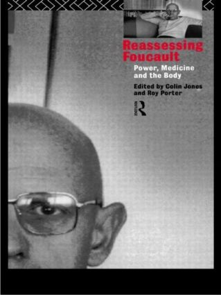 Reassessing Foucault: Power, Medicine and the Body (Paperback) book cover