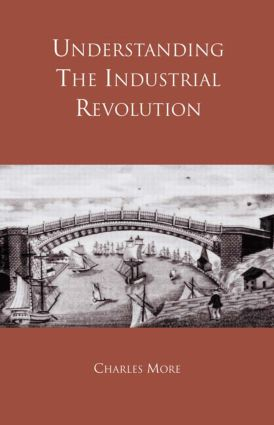 Understanding the Industrial Revolution: 1st Edition (Paperback) book cover