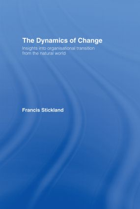 The Dynamics of Change: Insights into Organisational Transition from the Natural World, 1st Edition (Hardback) book cover