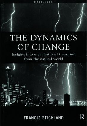 The Dynamics of Change: Insights into Organisational Transition from the Natural World, 1st Edition (e-Book) book cover