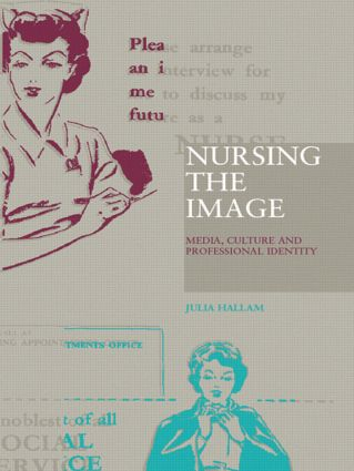 Nursing the Image: Media, Culture and Professional Identity (Paperback) book cover