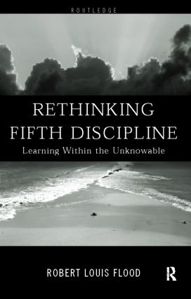 Rethinking the Fifth Discipline: Learning Within the Unknowable, 1st Edition (Hardback) book cover