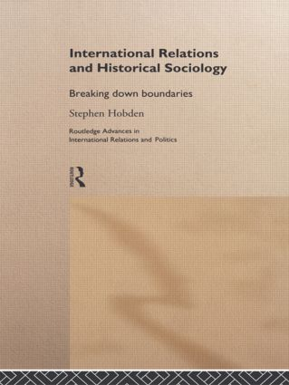 International Relations and Historical Sociology: Breaking Down Boundaries (Hardback) book cover