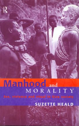 Manhood and Morality: Sex, Violence and Ritual in Gisu Society book cover