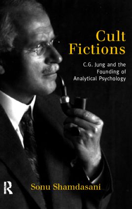 Cult Fictions: C. G. Jung and the Founding of Analytical Psychology, 1st Edition (Paperback) book cover