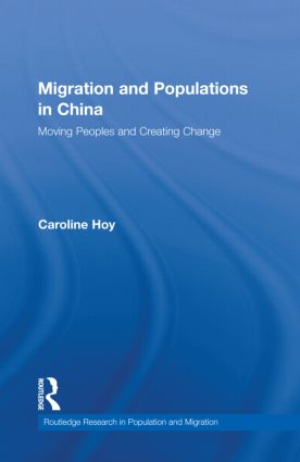 Migration and Populations in China: Moving Peoples and Creating Change (Hardback) book cover