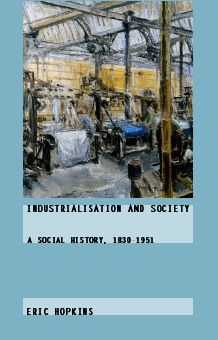 Industrialisation and Society: A Social History, 1830-1951, 1st Edition (Paperback) book cover