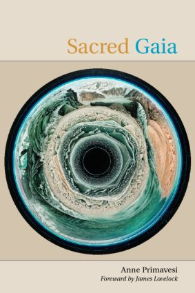 Sacred Gaia: Holistic Theology and Earth System Science, 1st Edition (Paperback) book cover
