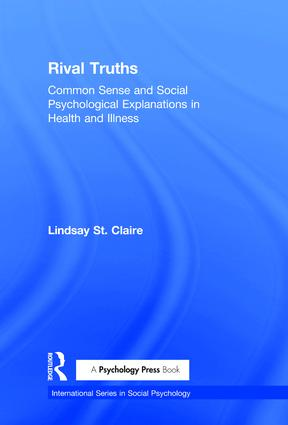 Rival Truths: Common Sense and Social Psychological Explanations in Health and Illness (Hardback) book cover