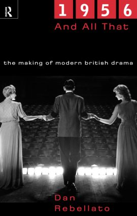 1956 and All That: The Making of Modern British Drama (Paperback) book cover