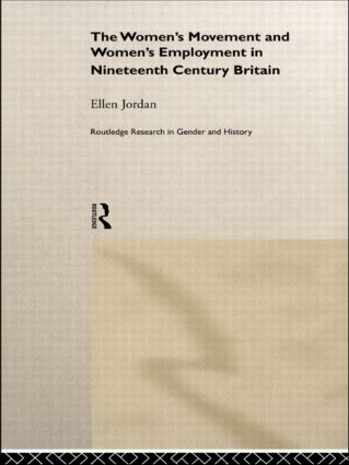 The Women's Movement and Women's Employment in Nineteenth Century Britain (Hardback) book cover