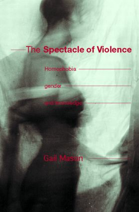 The Spectacle of Violence: Homophobia, Gender and Knowledge, 1st Edition (Paperback) book cover