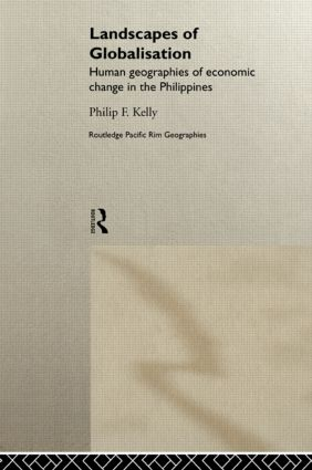 Landscapes of Globalization: Human Geographies of Economic Change in the Philippines (Hardback) book cover