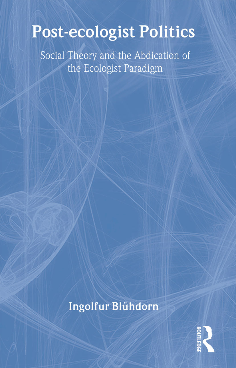 Post-Ecologist Politics: Social Theory and the Abdication of the Ecologist Paradigm (Hardback) book cover