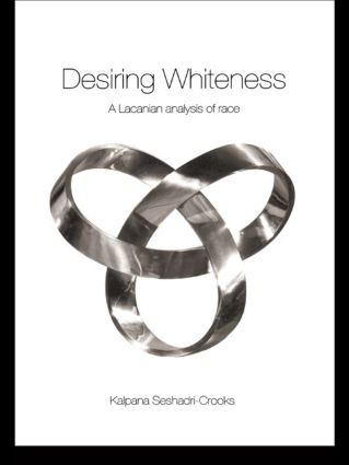 Desiring Whiteness: A Lacanian Analysis of Race book cover