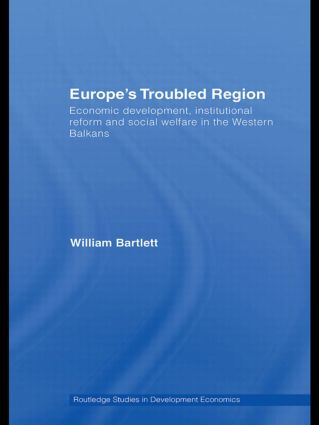 Europe's Troubled Region: Economic Development, Institutional Reform, and Social Welfare in the Western Balkans (Hardback) book cover