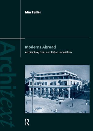 Moderns Abroad: Architecture, Cities and Italian Imperialism book cover