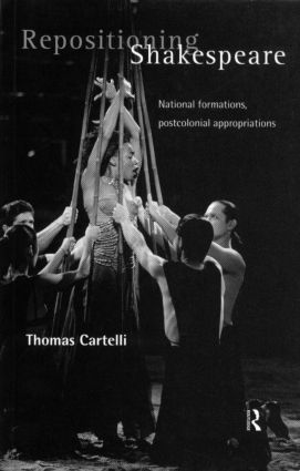 Repositioning Shakespeare: National Formations, Postcolonial Appropriations (Paperback) book cover