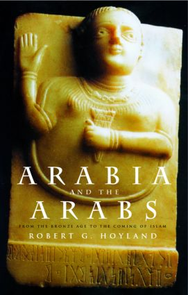 Arabia and the Arabs: From the Bronze Age to the Coming of Islam (Paperback) book cover
