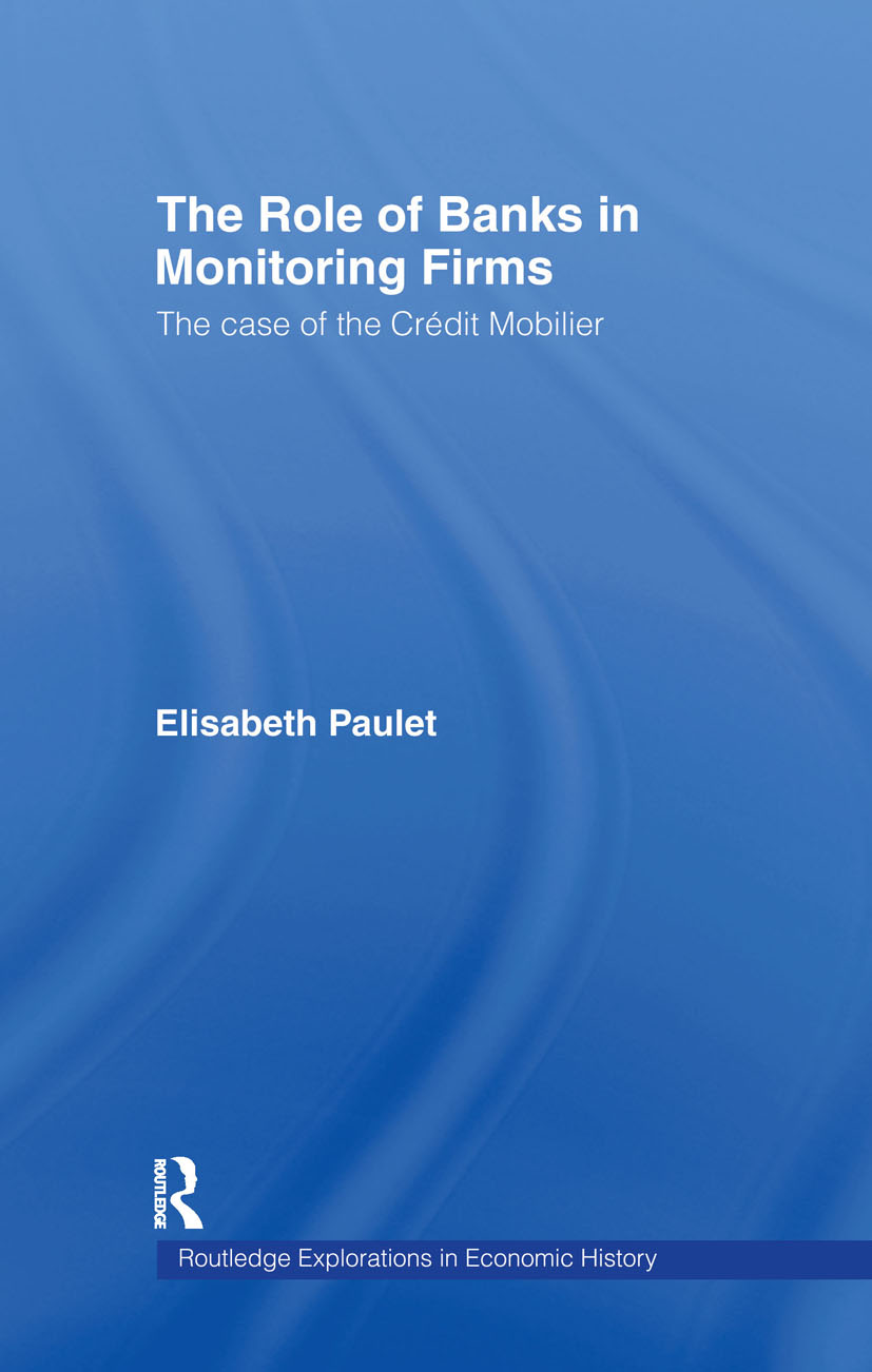 The Role of Banks in Monitoring Firms: The Case of the Credit Mobilier (Hardback) book cover
